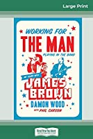 Working for the Man, Playing in the Band: My Years with James Brown (16pt Large Print Edition)