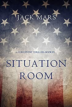Situation Room (a Luke Stone Thriller—Book #3) by [Mars, Jack]