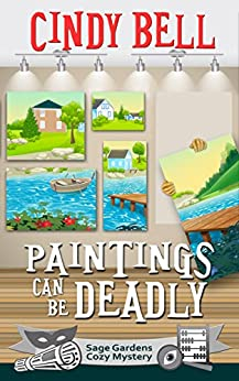 Paintings Can Be Deadly (Sage Gardens Cozy Mystery Book 9) by [Bell, Cindy]