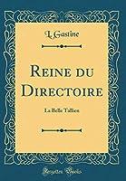Reine Du Directoire: La Belle Tallien (Classic Reprint)