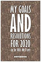 """My Goals and Resolutions for 2020 (or for 2021 we'll see) - Notebook to write down your goals and organize your tasks for the year 2020: 6""""x9"""" notebook with 110 blank lined pages"""
