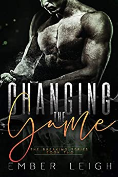 Changing the Game (The Breaking Series Book 2) by [Leigh, Ember]