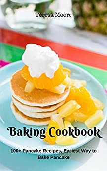 Baking Cookbook: 100+ Pancake Recipes, Easiest Way to Bake Pancake (Healthy Food Book 53) by [ Moore, Teresa ]