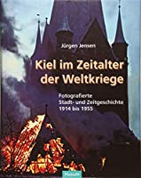Kiel im Zeitalter der Weltkriege: Fotografierte Stadtgeschichte von 1914 bis 1955