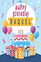 Happy Birthday RAQUEL ;Cool Personalized First Name Notebook - an Appreciation Gift - Gift for Women/Girls, Unique Present, Birthday gift idea: Lined Notebook / Journal Gift, 120 Pages, 6x9, Soft Cover, Glossy Finish