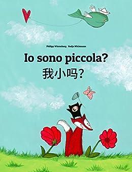 Io sono piccola? Wo xiao ma?: Libro illustrato per bambini: italiano-cinese semplificato (Edizione bilingue) (Italian Edition) by [Winterberg, Philipp]