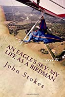 An Eagle's Sky: My Life as a Birdman: How I Helped a One-Winged Eagle Fly Again