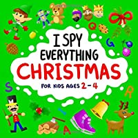 I Spy Everything Christmas for Kids Ages 2-4: Fun Alphabet & Christmas Search & Find Activity book for Toddlers & Preschoolers (Stocking Stuffer Gift Ideas for Boys & Girls) Santa Claus, Winter Animals & More