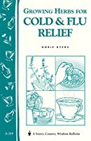 Growing Herbs for Cold and Flu Relief (Storey Country Wisdom Bulletin, A-219)