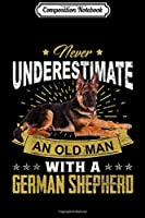Composition Notebook: Never Underestimate An Old Man - German Shepherd Dog  Journal/Notebook Blank Lined Ruled 6x9 100 Pages