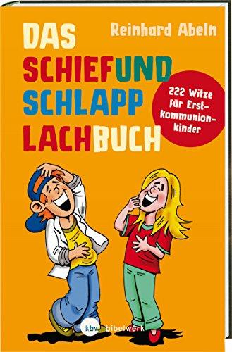 Das Schiefundschlapplachbuch: 222 Witze für Erstkommunionkinder (German Edition)