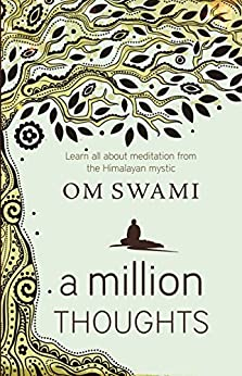 A Million Thoughts: Learn All About Meditation from a Himalayan Mystic by [Swami, Om]