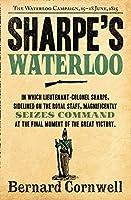 Sharpe's Waterloo: Richard Sharpe and the Waterloo Campaign, 15 June to 18 June 1815 (The Sharpe Series) by Bernard Cornwell(2012-06-01)
