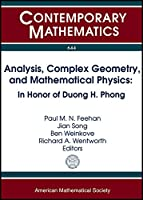 Analysis, Complex Geometry, and Mathematical Physics: In Honor of Duong H. Phong (Contemporary Mathematics)