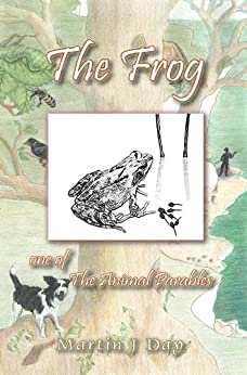 The Frog - who got out of his depth (one of the Animal Parables) by [Day, Martin J]