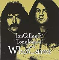 Ian Gillan & Tony Iommi - Who Cares by Ian Gillan & Tony Iommi (2012-08-07)