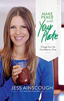 Make Peace with Your Plate: Change Your Life One Meal at a Time by [Ainscough, Jessica]