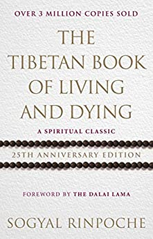 The Tibetan Book Of Living And Dying: A Spiritual Classic from One of the Foremost Interpreters of Tibetan Buddhism to the West by [Sogyal Rinpoche]