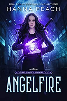 Angelfire: A New Adult Urban Fantasy (Dark Angel Saga Book 1) by [Peach, Hanna]
