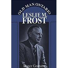 Old Man Ontario: Leslie M. Frost (Heritage)