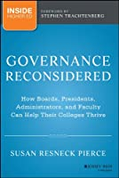Governance Reconsidered: How Boards, Presidents, Administrators, and Faculty Can Help Their Colleges Thrive