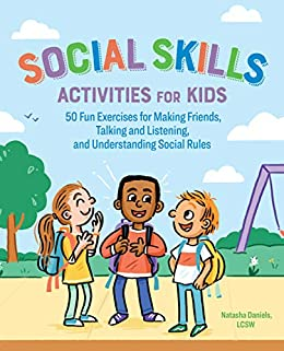 Social Skills Activities for Kids: 50 Fun Exercises for Making Friends, Talking and Listening, and Understanding Social Rules by [Daniels LCSW, Natasha]