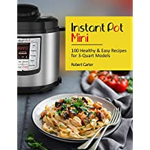 Instant Pot Mini: 100 Healthy & Easy Recipes for 3-Quart Models