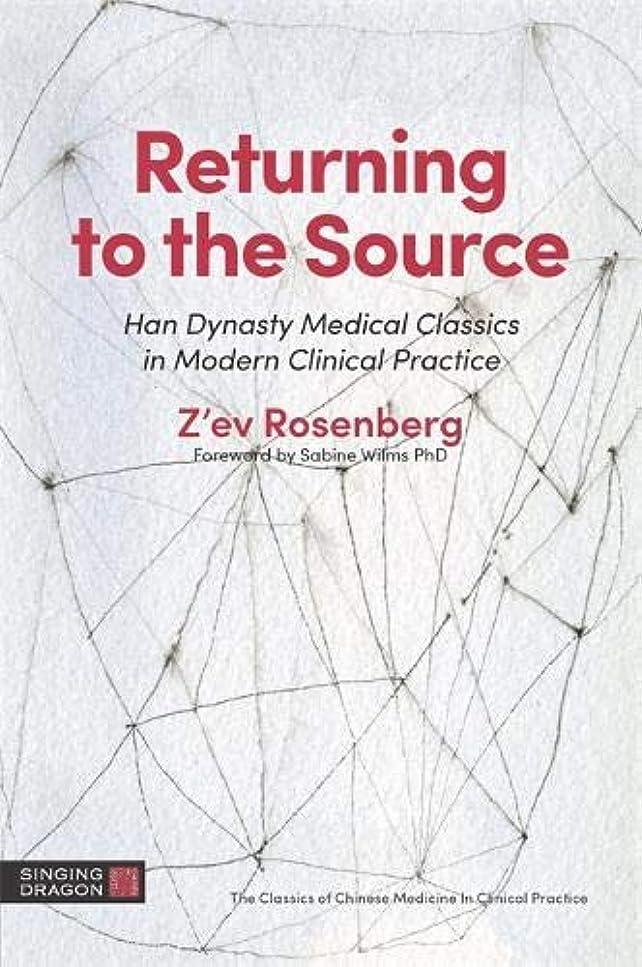 応用ゲージ徒歩でReturning to the Source: Han Dynasty Medical Classics in Modern Clinical Practice (Classics of Chinese Medicine in Clinical Practice)