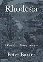 Rhodesia: A Complete History 1890-1980
