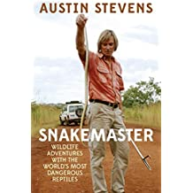 Snakemaster: Wildlife Adventures with the World?s Most Dangerous Reptiles