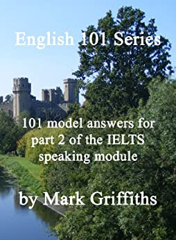 [Griffiths, Mark]のEnglish 101 Series: 101 Model Answers for Part 2 of the IELTS Speaking Module (English Edition)