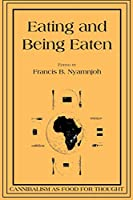 Eating and Being Eaten: Cannibalism As Food for Thought