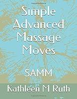 Simple Advanced Massage Moves: SAMM (Samm Massage)