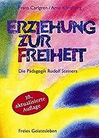 Erziehung zur Freiheit. Die Paedagogik Rudolf Steiners: Bilder und Berichte aus der internationalen Waldorfschulbewegung