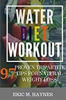 WATER · DIET · WORKOUT: 97 Proven tripartite Tips for Natural Weight Loss