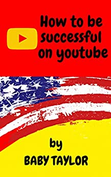 How to be successful on youtube by [TAYLOR, BABY]