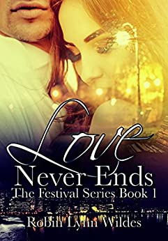 Love Never Ends: Book One of the Festival Series by [Wildes, Robin Lynn]