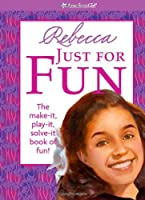 Rebecca Just for Fun: The Make-it, Play-it, Solve-it Book of Fun! (American Girl Library)