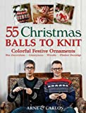 55 Christmas Balls to Knit: Colorful Festive Decorations, Tree Ornaments, Centerpieces, Wreaths, Window Dressings