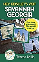 Hey Kids! Let's Visit Savannah Georgia: Fun Facts and Amazing Discoveries for Kids