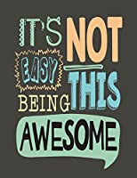 It's Not Easy Being This Awesome: It's Not Easy Being This Awesome on Green Cover (8.5 X 11) Inches 110 Pages, Blank Unlined Paper for Sketching, Drawing, Whiting, Journaling & Doodling