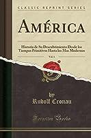 América, Vol. 1: Historia de Su Descubrimiento Desde Los Tiempos Primitivos Hasta Los Mas Modernos (Classic Reprint)