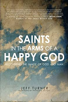 Saints in the Arms of a Happy God: Recovering the Image of God and Man by [Turner, Jeff]