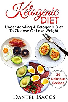 The Ketogenic Diet: Guide to Ketogenic diet, with Ketogenic recipes to lose weight fast and naturally. Low Carb Cookbook for weight loss by [Isaccs, Daniel]