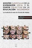 Diseño curricular de la expresión vocal y el canto colectivo en la educación secundaria : la muda de la voz en el aula de música