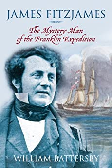 James Fitzjames: The Mystery Man of the Franklin Expedition by [Battersby, William]