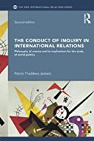 The Conduct of Inquiry in International Relations: Philosophy of Science and Its Implications for the Study of World Politics (New International Relations) by Patrick Thaddeus Jackson(2016-04-07)