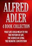ALFRED ADLER 4 BOOK COLLECTION: WHAT LIFE COULD MEAN TO YOU; THE PATTERN OF LIFE; THE SCIENCE OF LIVING; THE NEUROTIC CONSTITUTION (Timeless Wisdom Collection 195) (English Edition)