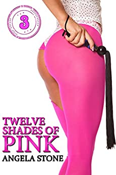 Twelve Shades of Pink: Book Three: a collection of spanking stories by [Stone, Angela]