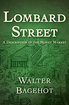 Lombard Street: A Description of the Money Market by [Bagehot, Walter]